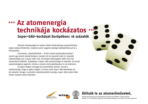 "Az atomenergia technik�ja kock�zatos - Super-GAU-kock�zat Eur�p�ban: 16 sz�zal�k - Nemzetk�zi plak�tkamp�ny ""T�nyek az atomenergia helyzet�ről"""