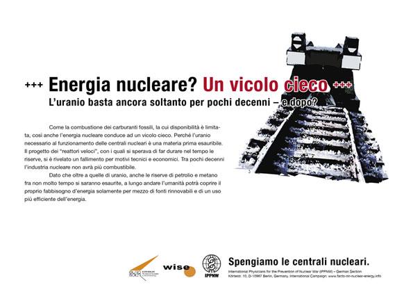 """Energia nucleare? Un vicolo cieco - L'uranio basta ancora soltanto per pochi decenni – e dopo? - Campagna pubblicitaria internazionale """"Fatti riguardo l'energia nucleare"""""""
