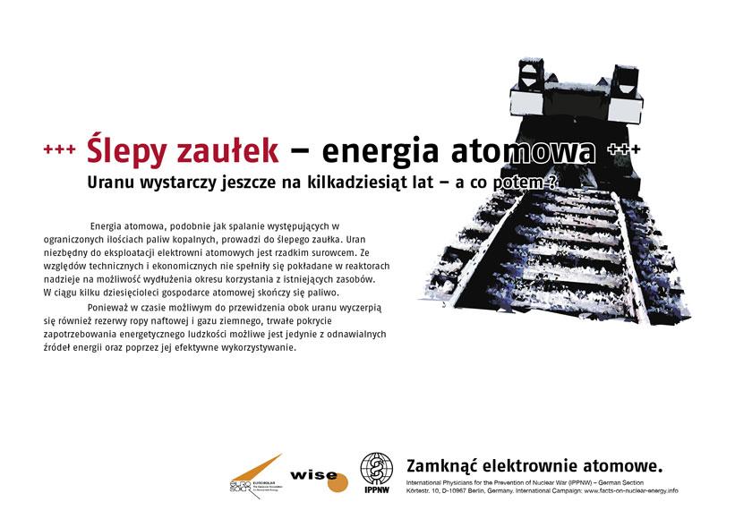 """Ślepy zaułek – energia atomowa - Uranu wystarczy jeszcze na kilkadziesiąt lat – a co potem ? - Międzynarodowa kampania plakatowa """"Fakty o energii atomowej"""""""