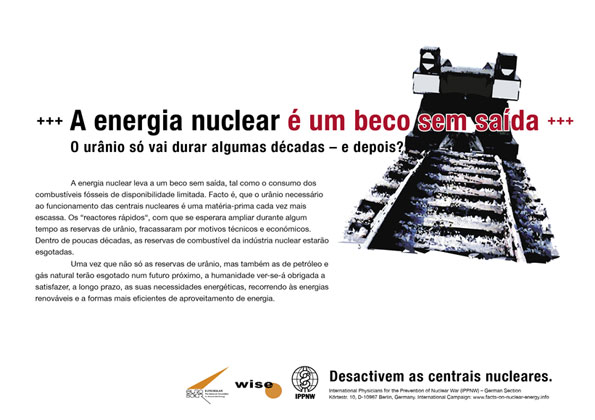 """A energia nuclear é um beco sem saída  - O urânio só vai durar algumas décadas – e depois? - Campanha de cartazes internacional """"Factos sobre a energia nuclear"""""""