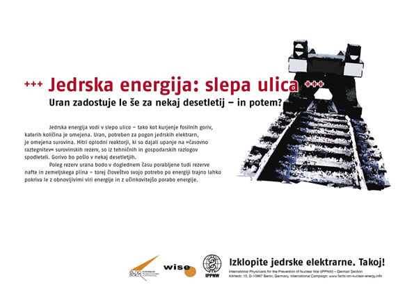 """Jedrska energija: slepa ulica  - Uran zadostuje le še za nekaj desetletij – in potem? - Mednarodna plakatna kampanja """"Dejstva o atomski energiji"""""""