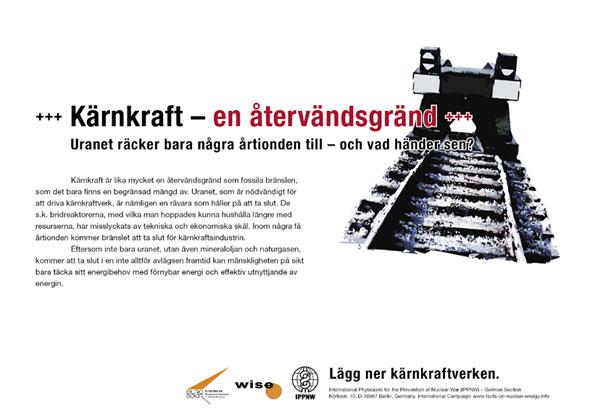 """Kärnkraft – en återvändsgränd  - Uranet räcker bara några årtionden till – och vad händer sen? - Internationell plakatkampanj """"Fakta om kärnkraft"""""""
