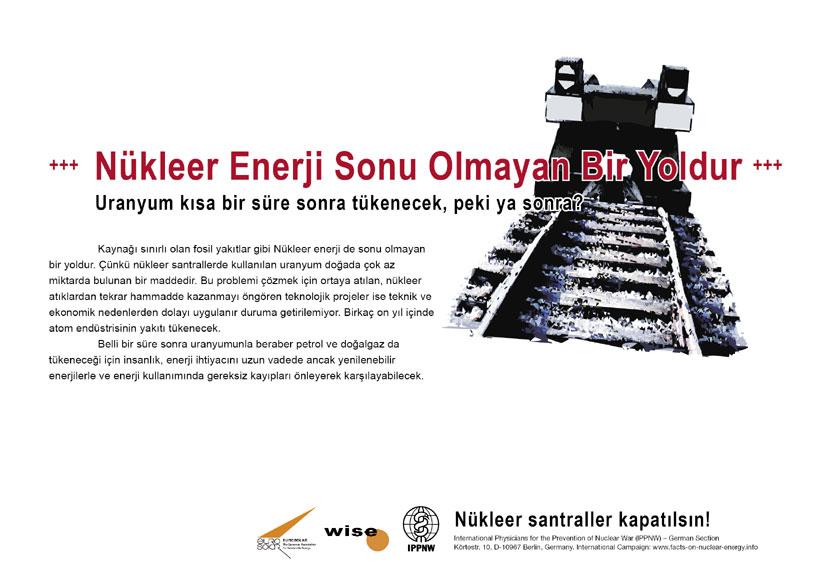 """N�kleer Enerji Sonu Olmayan Bir Yoldur - Uranyum kısa bir s�re sonra t�kenecek, peki ya sonra? - """"Atom Enerjisi Ger�eği"""" � Uluslararası Afiş Kampanyası -- International Nuclear Power Fact File Poster Campaign"""